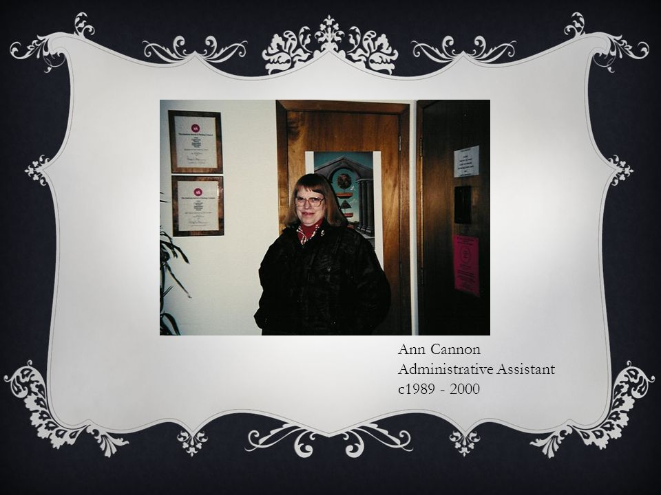Ann Cannon Administrative Assistant c1989 - 2000