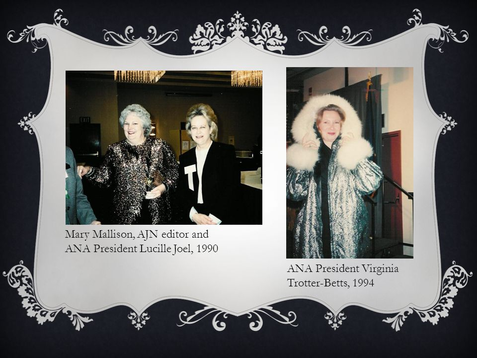 Mary Mallison, AJN editor and ANA President Lucille Joel, 1990 ANA President Virginia Trotter-Betts, 1994
