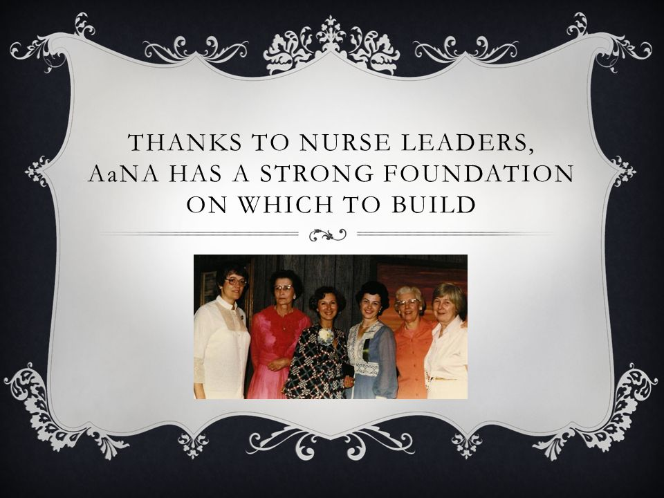 THANKS TO NURSE LEADERS, AaNA HAS A STRONG FOUNDATION ON WHICH TO BUILD