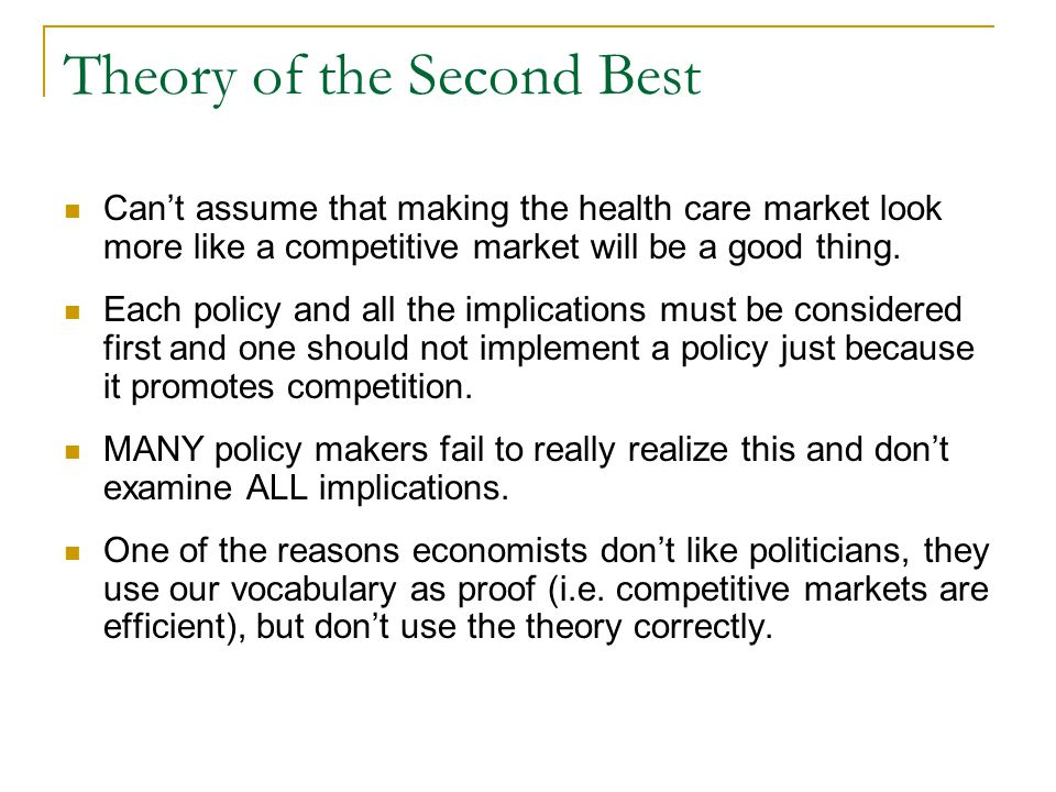 Theory of the Second Best Can't assume that making the health care market look more like a competitive market will be a good thing.