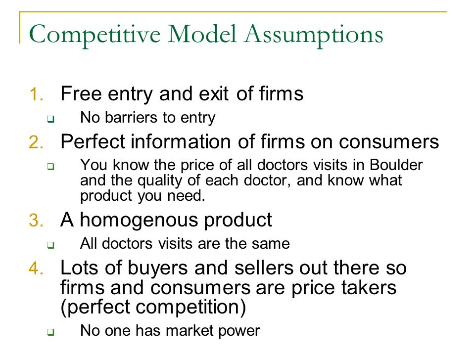 Competitive Model Assumptions 1.Free entry and exit of firms  No barriers to entry 2.