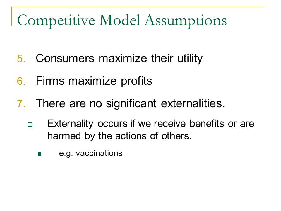 Competitive Model Assumptions 5.Consumers maximize their utility 6.