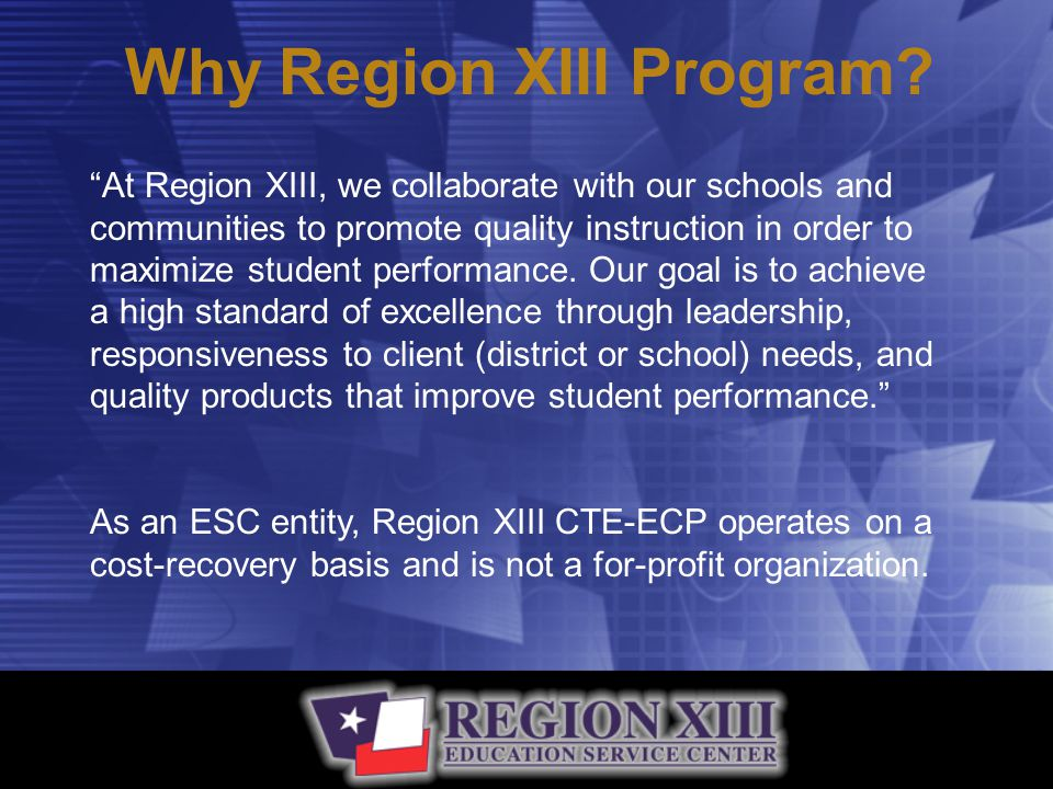 "Why Region XIII Program? ""At Region XIII, we collaborate with our schools and communities to promote quality instruction in order to maximize student"