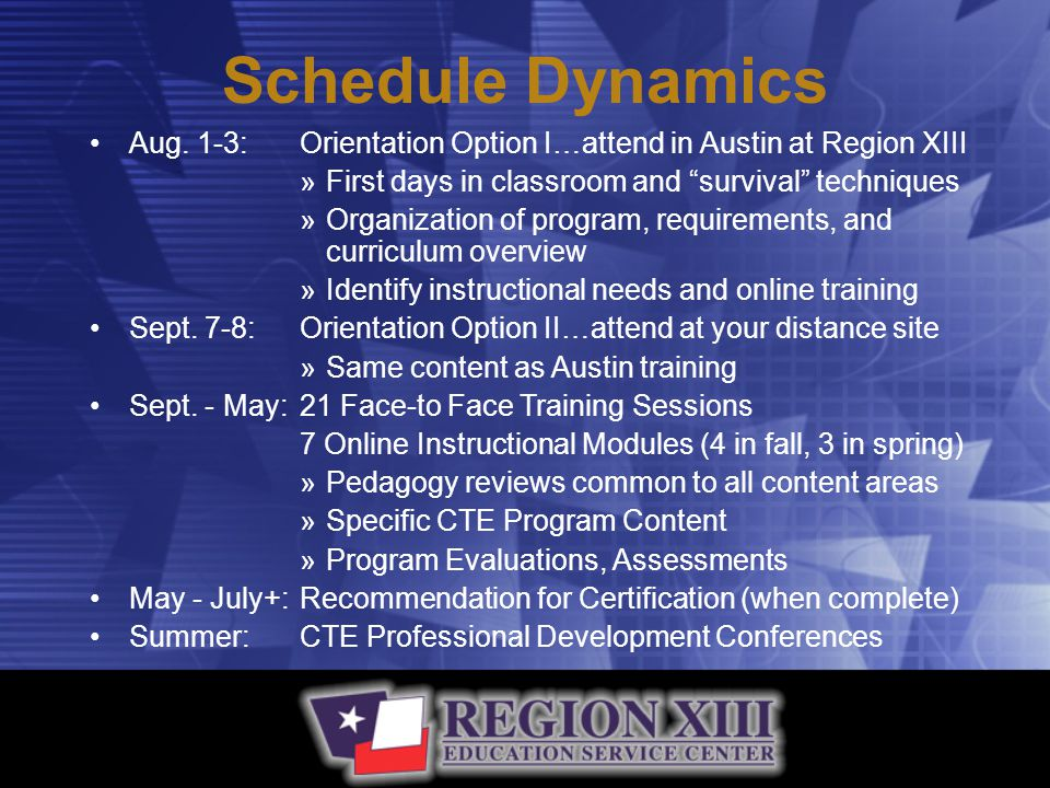 "Schedule Dynamics Aug. 1-3:Orientation Option I…attend in Austin at Region XIII »First days in classroom and ""survival"" techniques »Organization of pr"