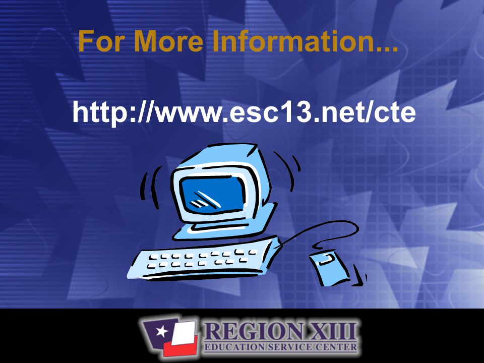 For More Information... http://www.esc13.net/cte