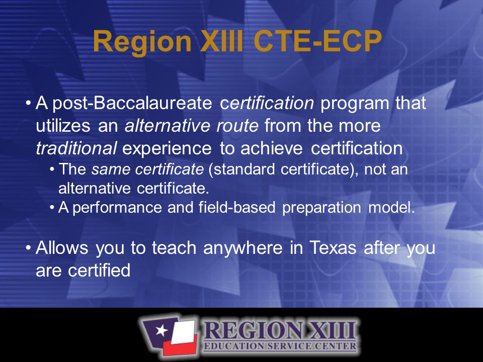Enrollment Process (Continued) Additional Criteria: Work experience specific to certification area, as required by SBEC, through SOQ document Documentation from employing school (public, private, or charter) confirming specific CTE teaching assignment Criminal history check (fingerprinting)