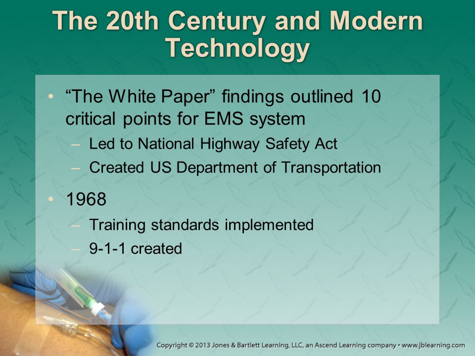 """The 20th Century and Modern Technology """"The White Paper"""" findings outlined 10 critical points for EMS system –Led to National Highway Safety Act –Crea"""