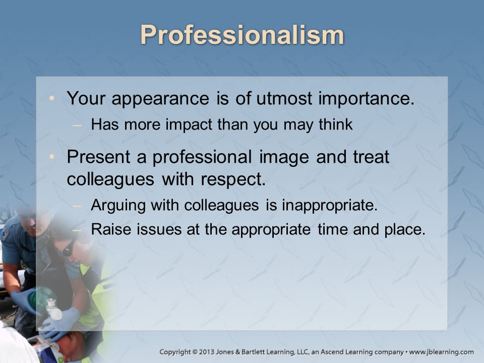 Professionalism Your appearance is of utmost importance. –Has more impact than you may think Present a professional image and treat colleagues with re