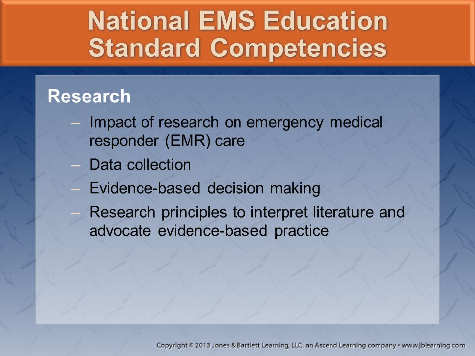 Research –Impact of research on emergency medical responder (EMR) care –Data collection –Evidence-based decision making –Research principles to interp