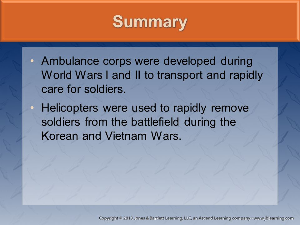 Ambulance corps were developed during World Wars I and II to transport and rapidly care for soldiers. Helicopters were used to rapidly remove soldiers