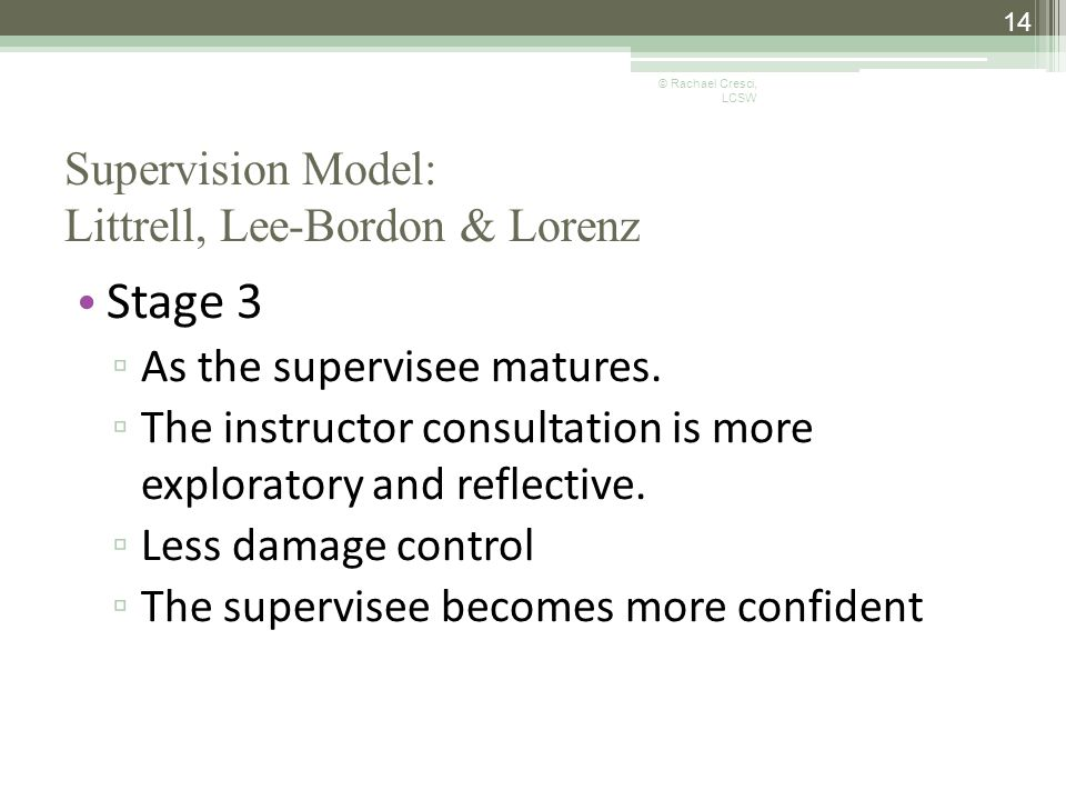 Supervision Model: Littrell, Lee-Bordon & Lorenz Stage 3 ▫ As the supervisee matures.