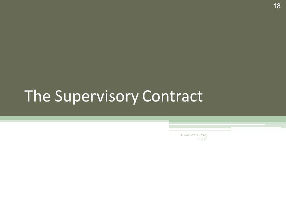 The Supervisory Contract 18 © Rachael Cresci, LCSW