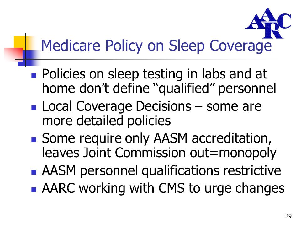 "29 Medicare Policy on Sleep Coverage Policies on sleep testing in labs and at home don't define ""qualified"" personnel Local Coverage Decisions – some"