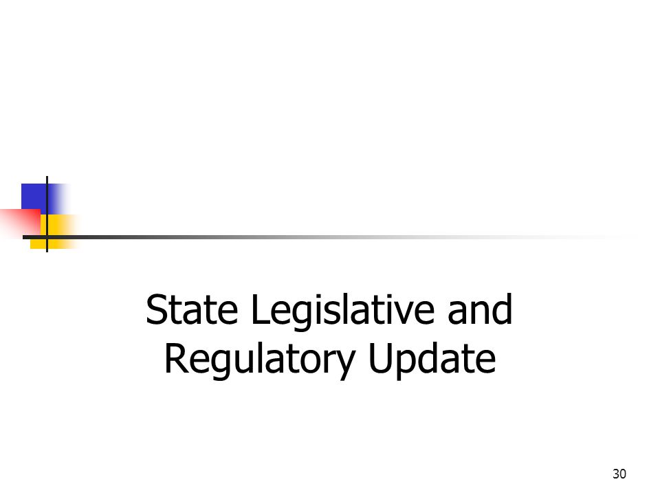 30 State Legislative and Regulatory Update