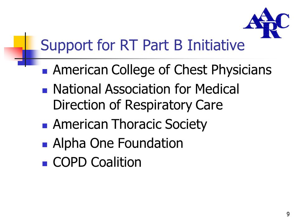 9 Support for RT Part B Initiative American College of Chest Physicians National Association for Medical Direction of Respiratory Care American Thorac