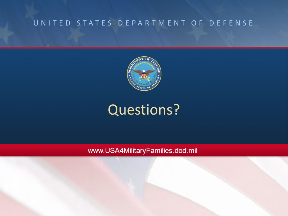 UNITED STATES DEPARTMENT OF DEFENSE Questions www.USA4MilitaryFamilies.dod.mil