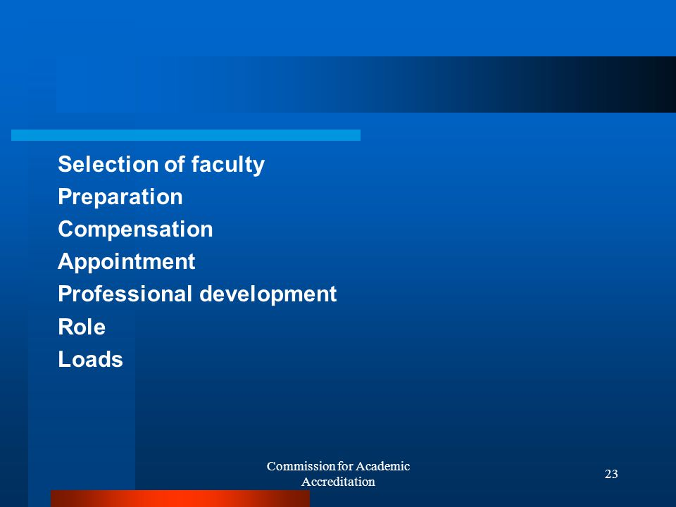 Commission for Academic Accreditation 22 Instruction Advising Publications Distance learning Continuing education Student records Faculty