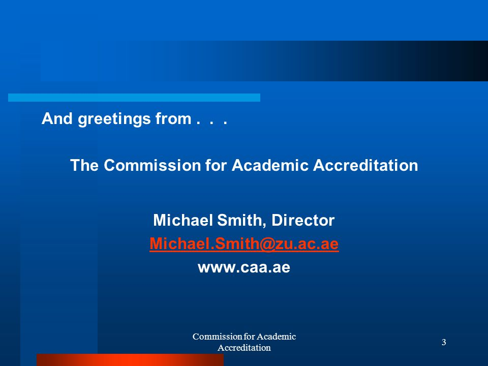 Commission for Academic Accreditation 33 The CAA accredits based on The institution's meeting quality standards for programs, faculty, academic support, and administration and Its having a well-developed system of institutional program effectiveness to assess its own quality and contribute to continuous improvement