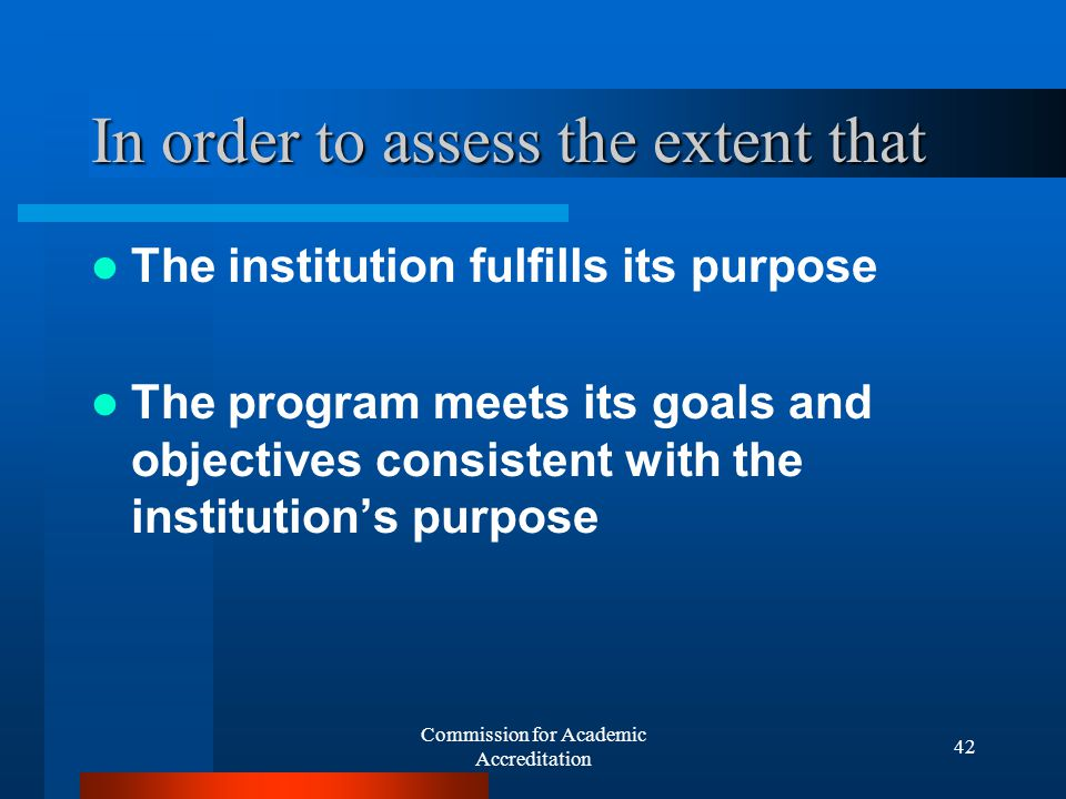 Commission for Academic Accreditation 41 Relying on Multiple internal assessments Multiple external assessments