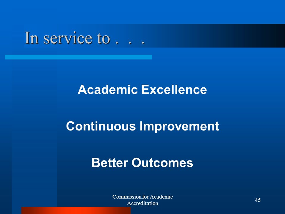 Commission for Academic Accreditation 44 And accreditation should be seen as...