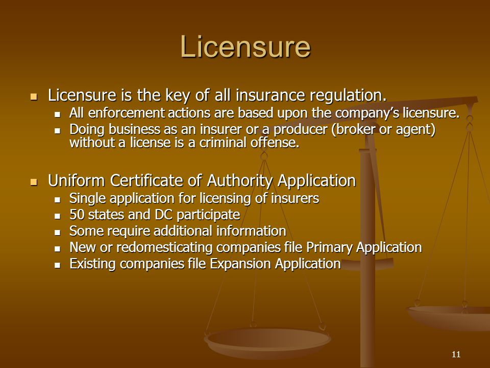 11 Licensure Licensure is the key of all insurance regulation.