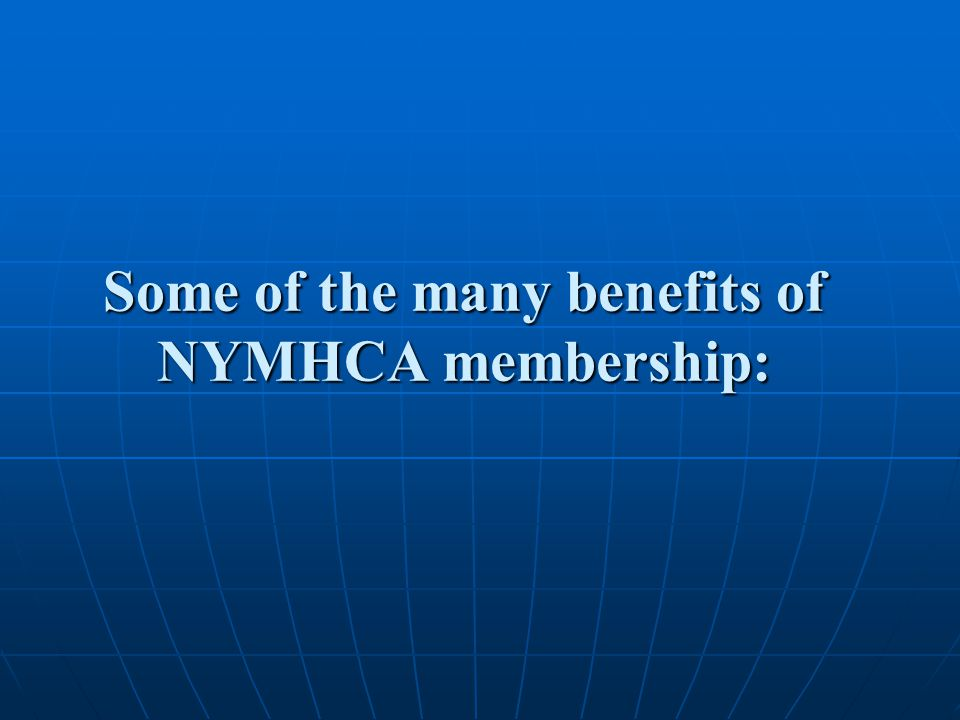 Some of the many benefits of NYMHCA membership: