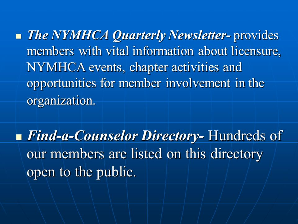 The NYMHCA Quarterly Newsletter- provides members with vital information about licensure, NYMHCA events, chapter activities and opportunities for memb
