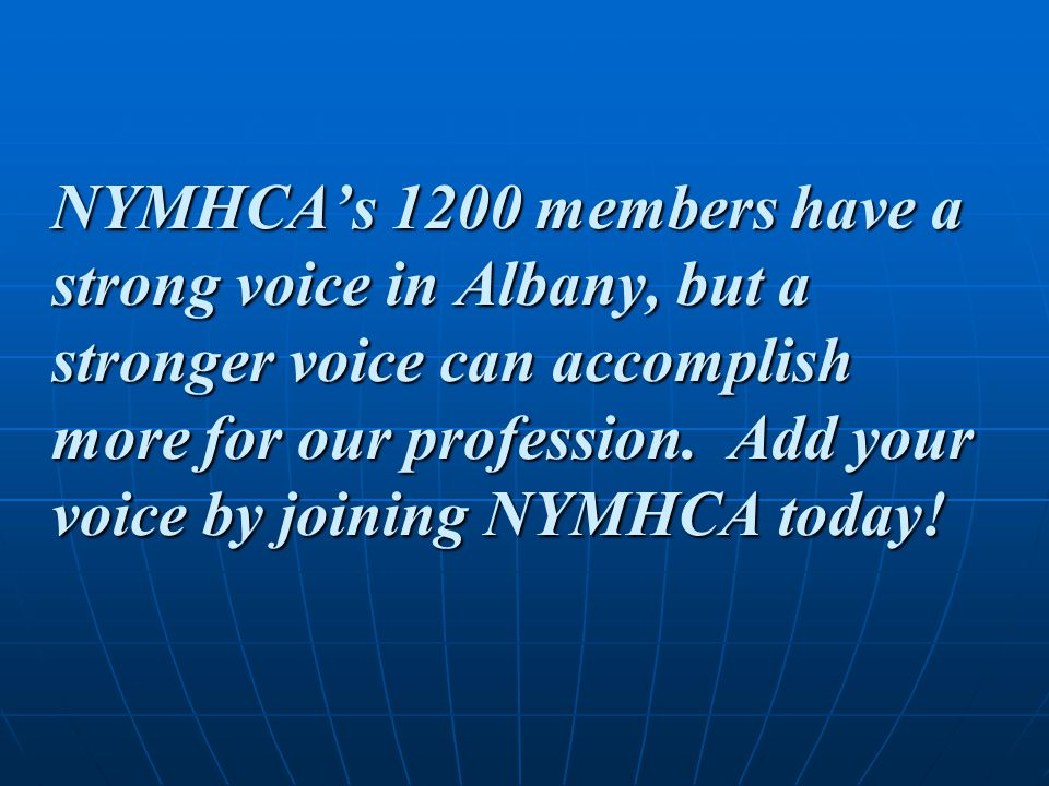NYMHCA's 1200 members have a strong voice in Albany, but a stronger voice can accomplish more for our profession. Add your voice by joining NYMHCA tod