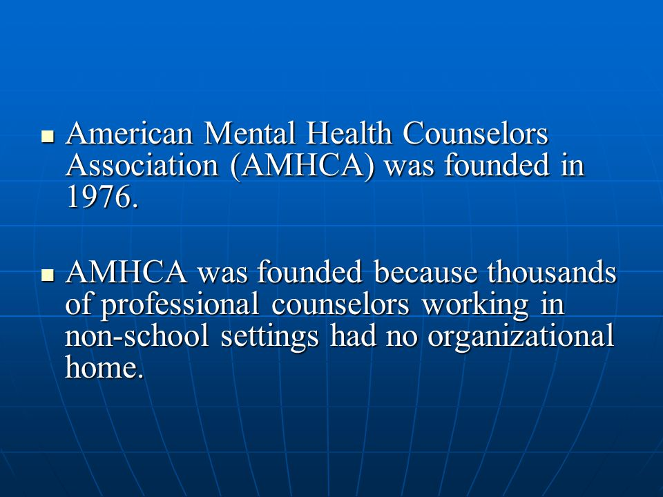 American Mental Health Counselors Association (AMHCA) was founded in 1976. American Mental Health Counselors Association (AMHCA) was founded in 1976.