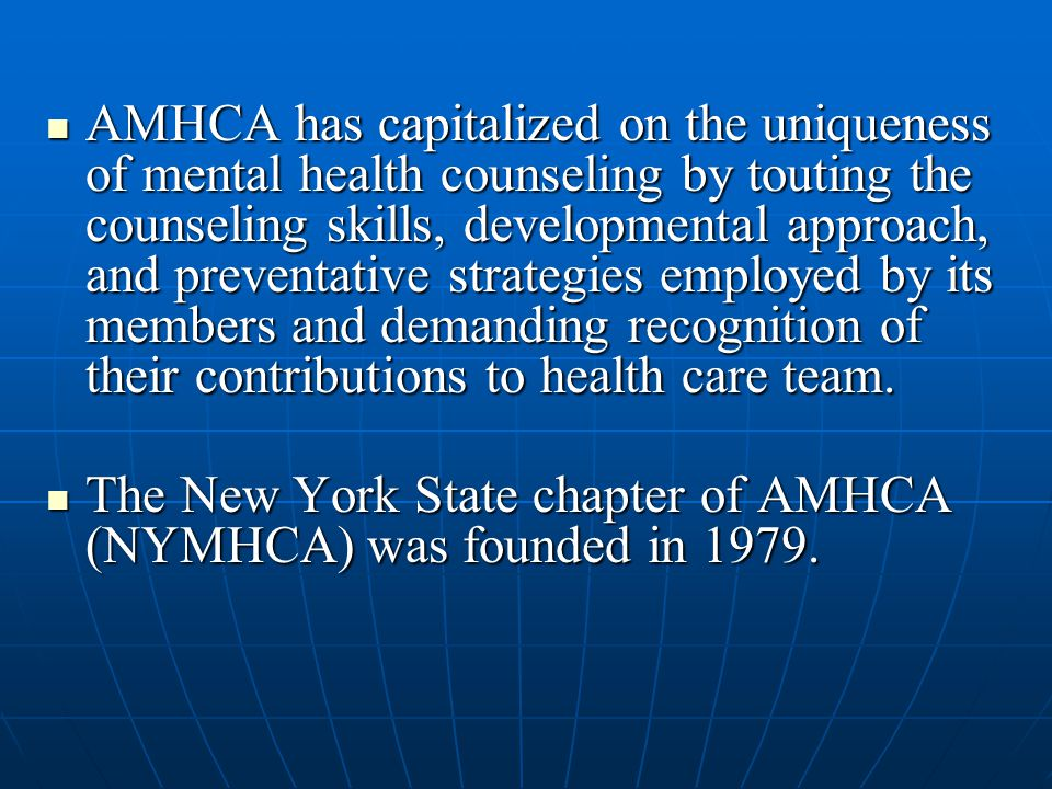 AMHCA has capitalized on the uniqueness of mental health counseling by touting the counseling skills, developmental approach, and preventative strateg