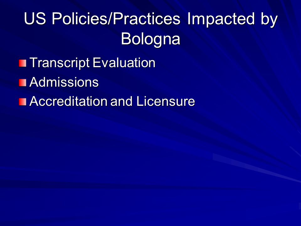 US Policies/Practices Impacted by Bologna Transcript Evaluation Admissions Accreditation and Licensure