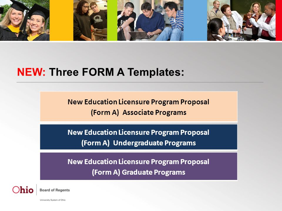 NEW: Three FORM A Templates: New Education Licensure Program Proposal (Form A) Undergraduate Programs New Education Licensure Program Proposal (Form A) Graduate Programs New Education Licensure Program Proposal (Form A) Associate Programs