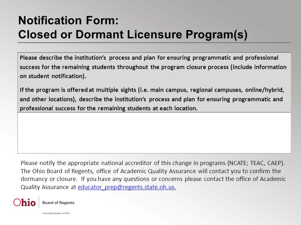 Notification Form: Closed or Dormant Licensure Program(s) Please notify the appropriate national accreditor of this change in programs (NCATE; TEAC, CAEP).