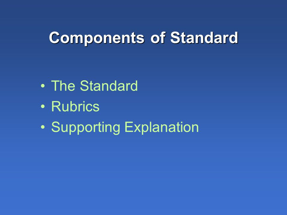 Components of Standard The Standard Rubrics Supporting Explanation