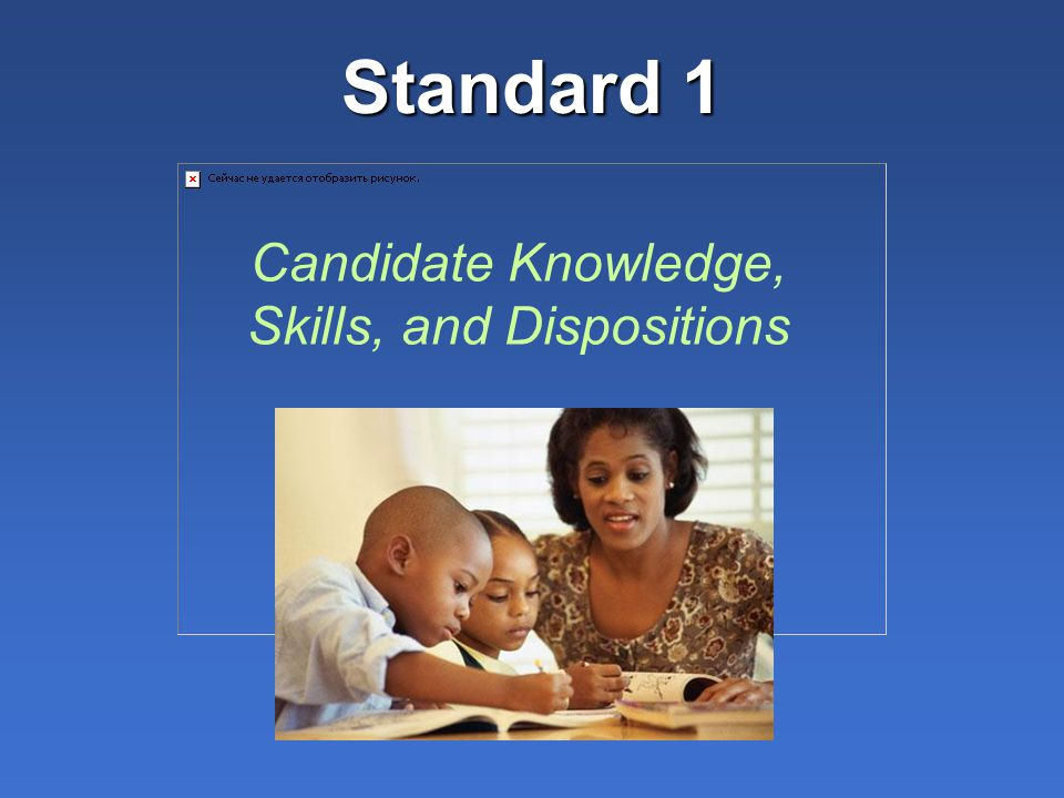 Candidate Knowledge, Skills, and Dispositions Standard 1