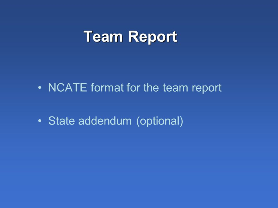 Team Report NCATE format for the team report State addendum (optional)
