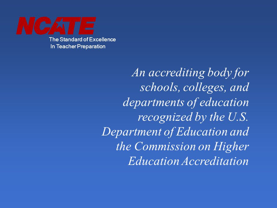 An accrediting body for schools, colleges, and departments of education recognized by the U.S.