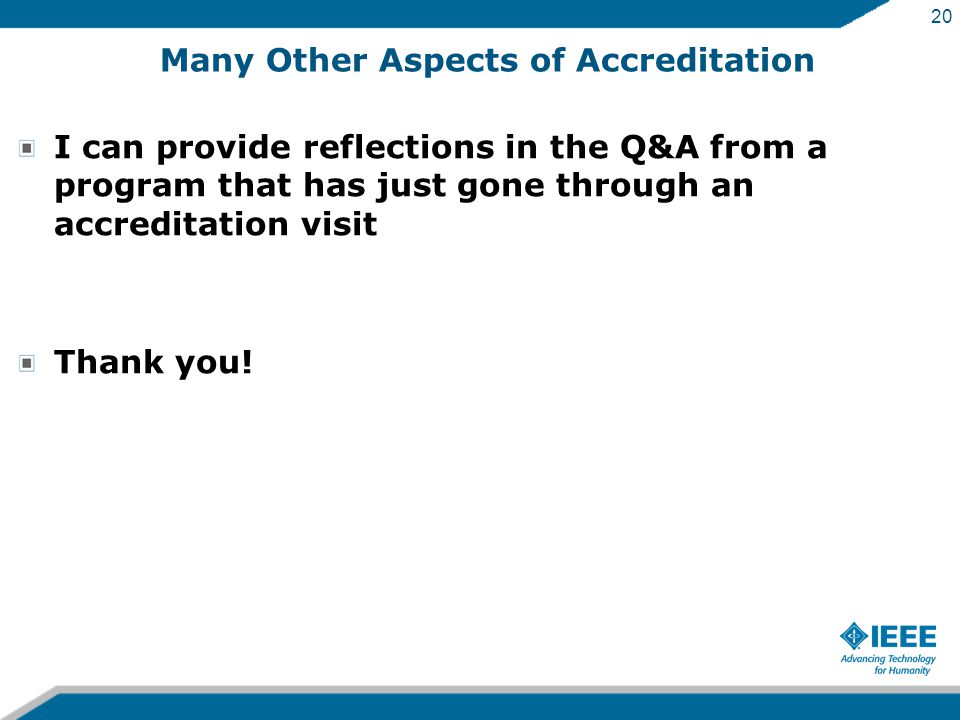 20 Many Other Aspects of Accreditation I can provide reflections in the Q&A from a program that has just gone through an accreditation visit Thank you!