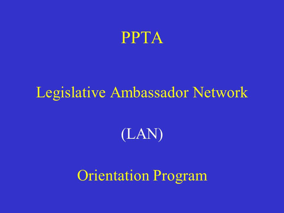 Objectives Gain a basic understanding of the role of the PPTA LAN: Gain a basic understanding of organizational and operational structure of: APTA PPTA Pennsylvania Government
