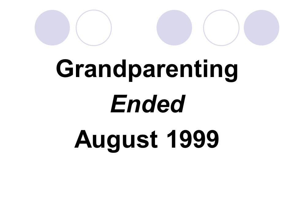 Grandparenting Ended August 1999