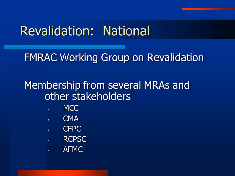 Revalidation: National FMRAC Working Group on Revalidation Membership from several MRAs and other stakeholders MCC MCC CMA CMA CFPC CFPC RCPSC RCPSC AFMC AFMC