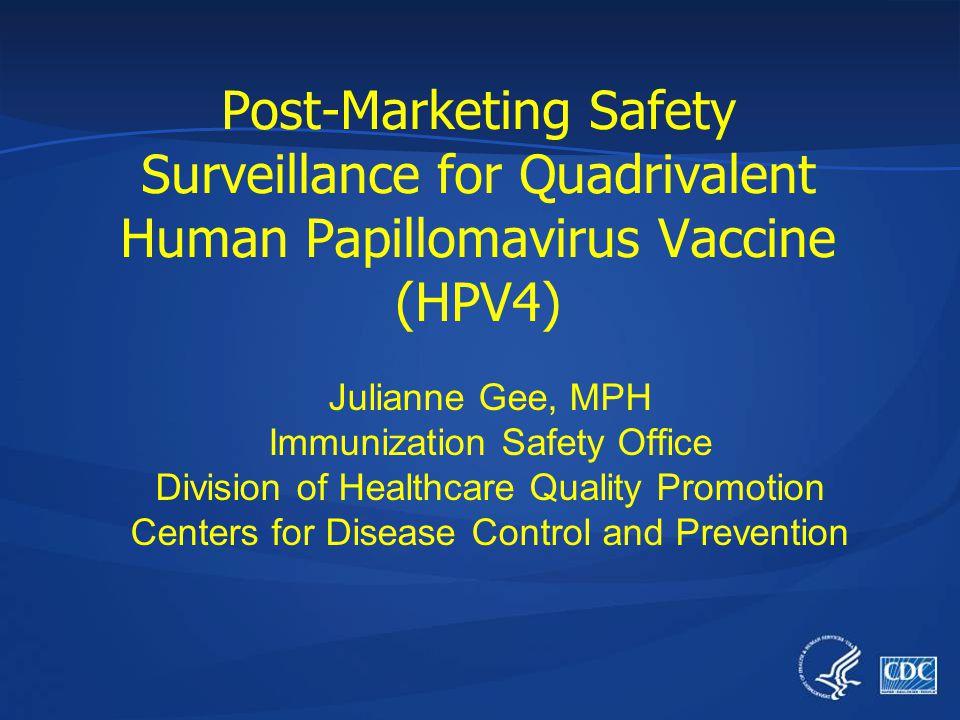 Post-Marketing Safety Surveillance for Quadrivalent Human Papillomavirus Vaccine (HPV4) Julianne Gee, MPH Immunization Safety Office Division of Healt