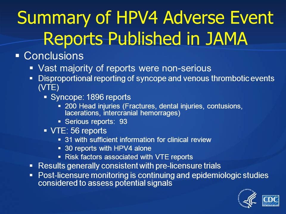 Summary of HPV4 Adverse Event Reports Published in JAMA  Conclusions  Vast majority of reports were non-serious  Disproportional reporting of synco