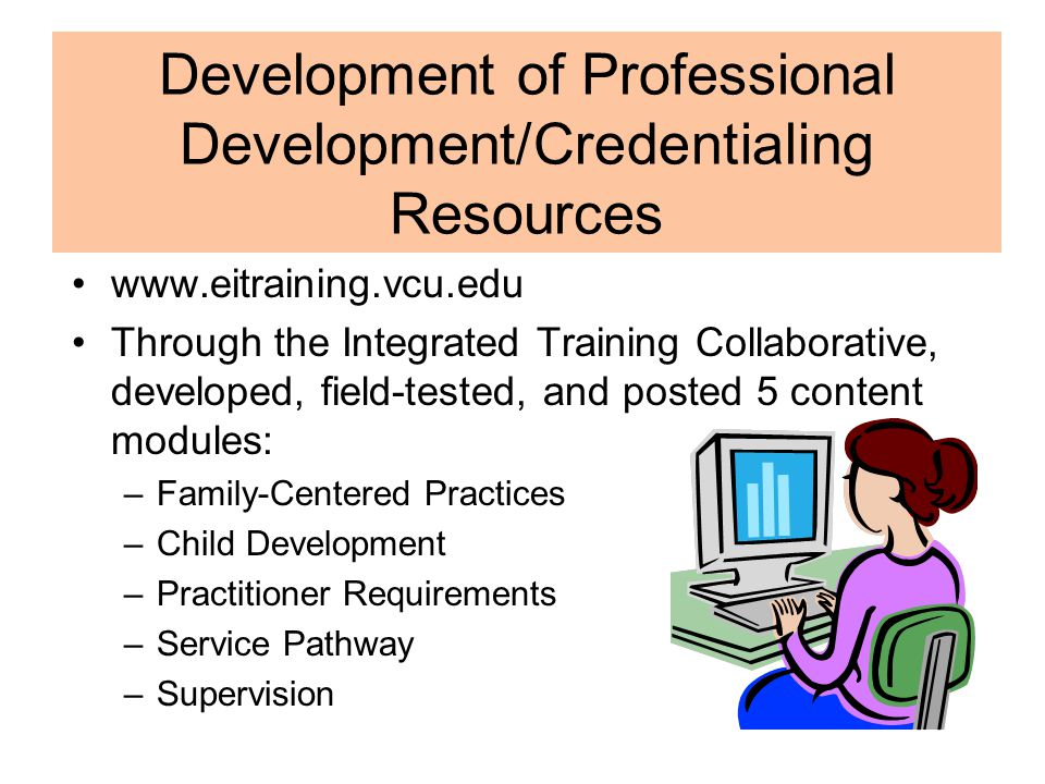 Impact Three individuals have successfully completed this new Early Interventionist credential Three additional individuals are in the process of completing the requirements for the Early Interventionist credential