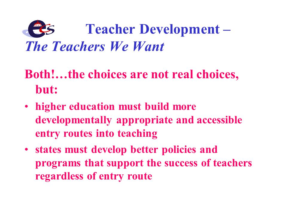 Teacher Development – The Teachers We Want Both!…the choices are not real choices, but: higher education must build more developmentally appropriate a