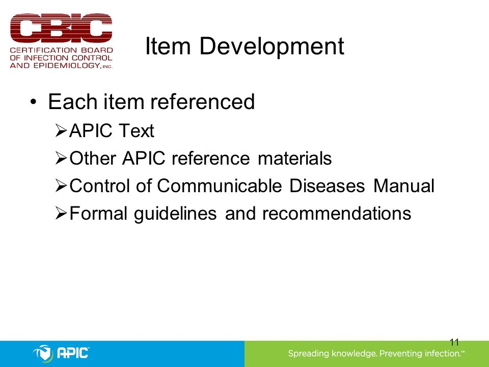 Item Development Each item referenced  APIC Text  Other APIC reference materials  Control of Communicable Diseases Manual  Formal guidelines and recommendations 11