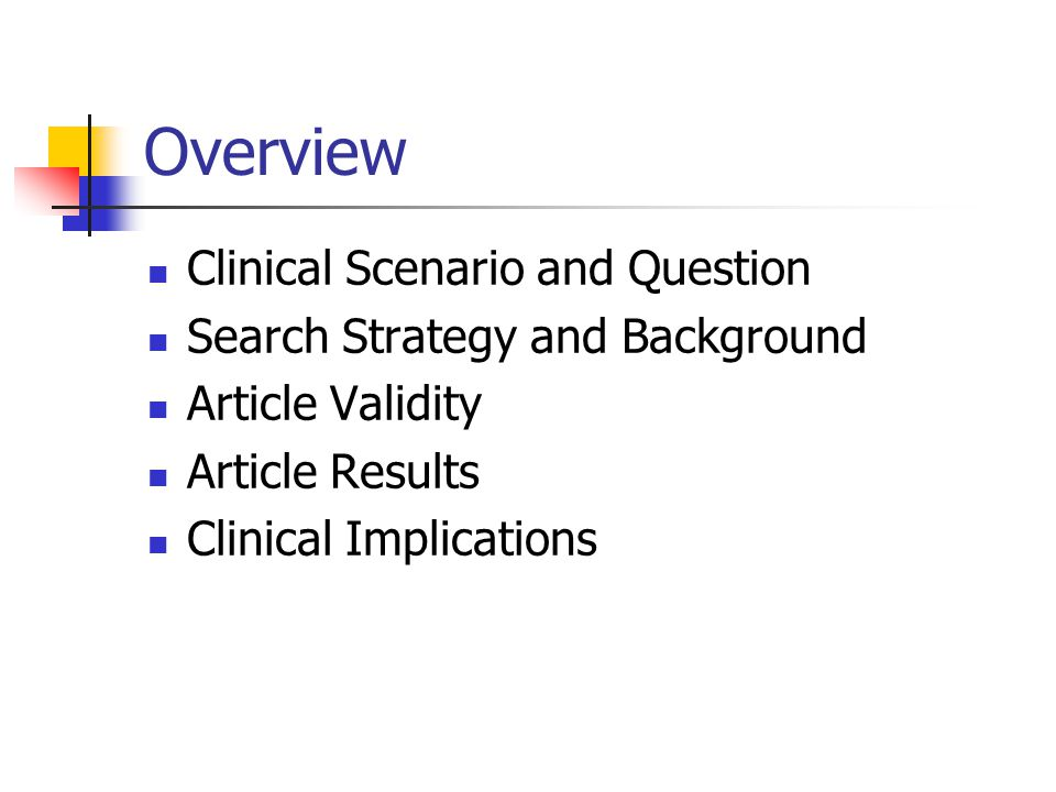 Overview Clinical Scenario and Question Search Strategy and Background Article Validity Article Results Clinical Implications