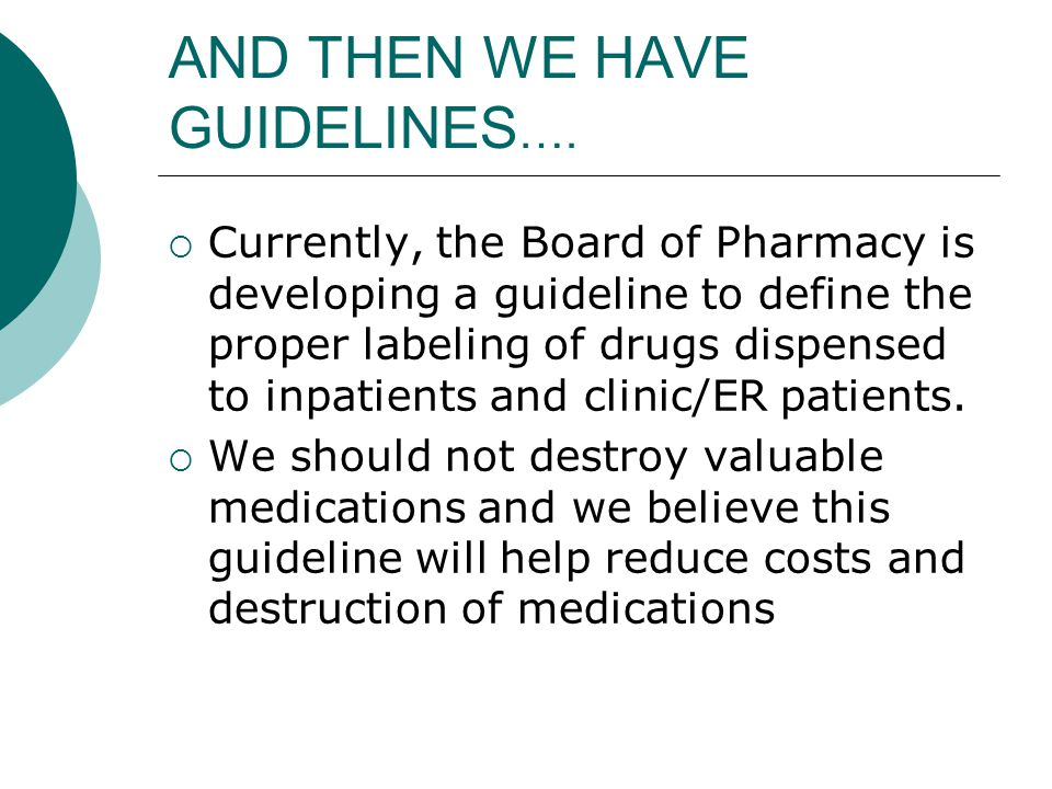 AND THEN WE HAVE GUIDELINES ….  Currently, the Board of Pharmacy is developing a guideline to define the proper labeling of drugs dispensed to inpati