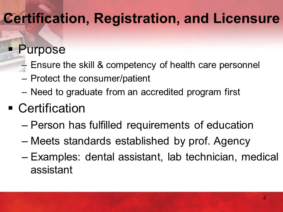 5  Registration process –Required in some health occupations –Performed by association that administers exams and maintains a current list of qualified personnel –Examples: dietician, respiratory therapist, animal health technician  Licensure Certification, Registration, and Licensure