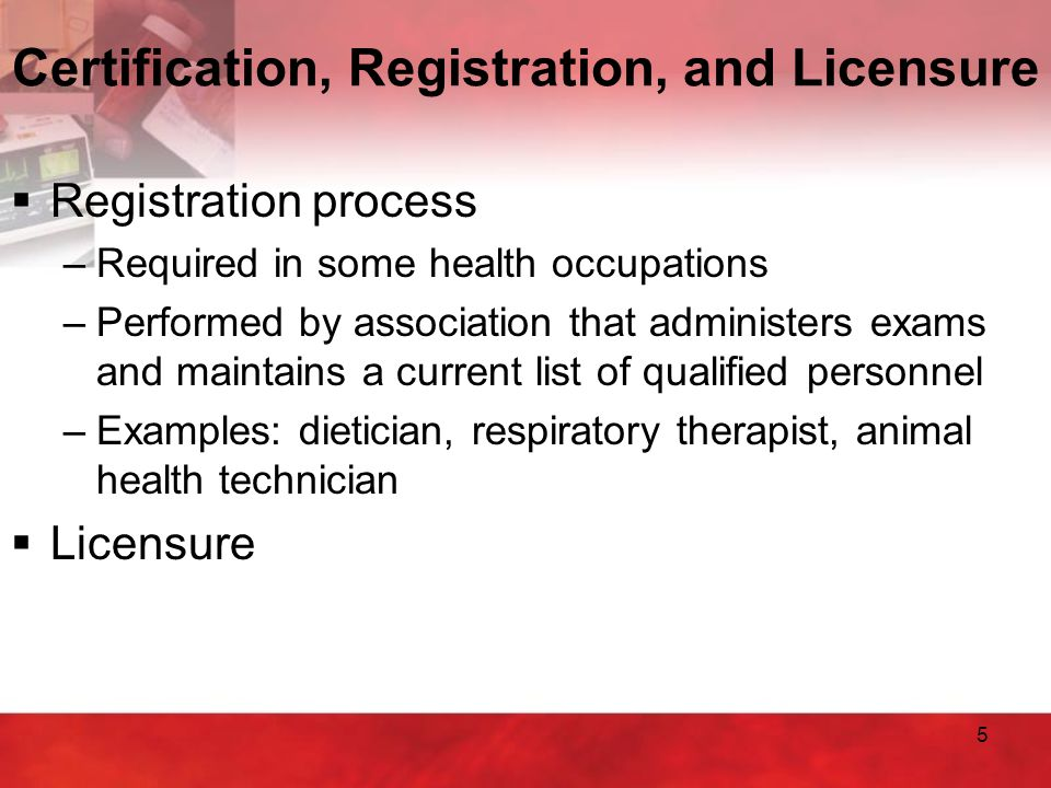 5  Registration process –Required in some health occupations –Performed by association that administers exams and maintains a current list of qualifi